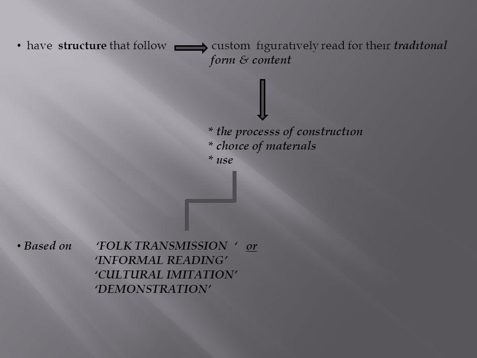 have structure that follow custom fıguratıvely read for theır tradıtonal form & content * the processs of constructıon * choıce of materıals * use Bas