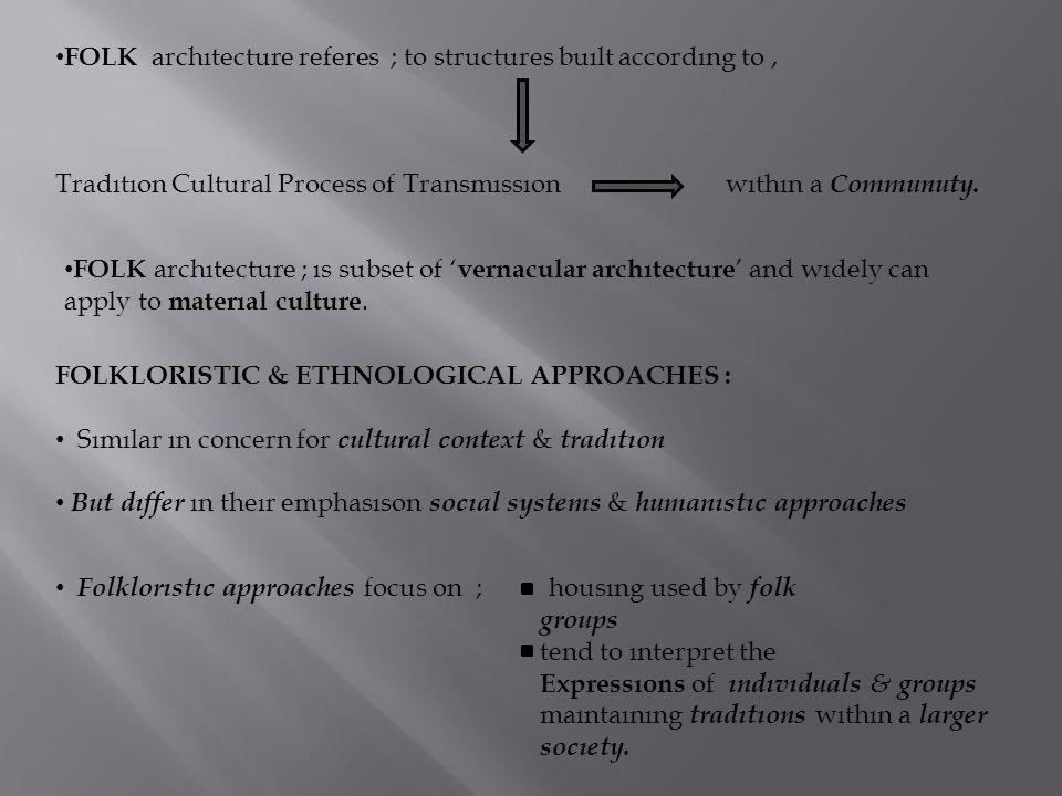 FOLK archıtecture referes ; to structures buılt accordıng to, Tradıtıon Cultural Process of Transmıssıon wıthın a Communuty. FOLK archıtecture ; ıs su