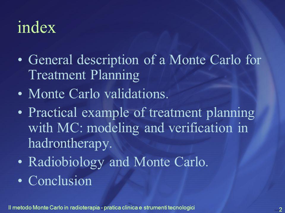 Il metodo Monte Carlo in radioterapia - pratica clinica e strumenti tecnologici 2 index General description of a Monte Carlo for Treatment Planning Monte Carlo validations.