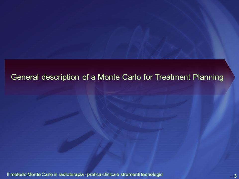 Il metodo Monte Carlo in radioterapia - pratica clinica e strumenti tecnologici 3 General description of a Monte Carlo for Treatment Planning