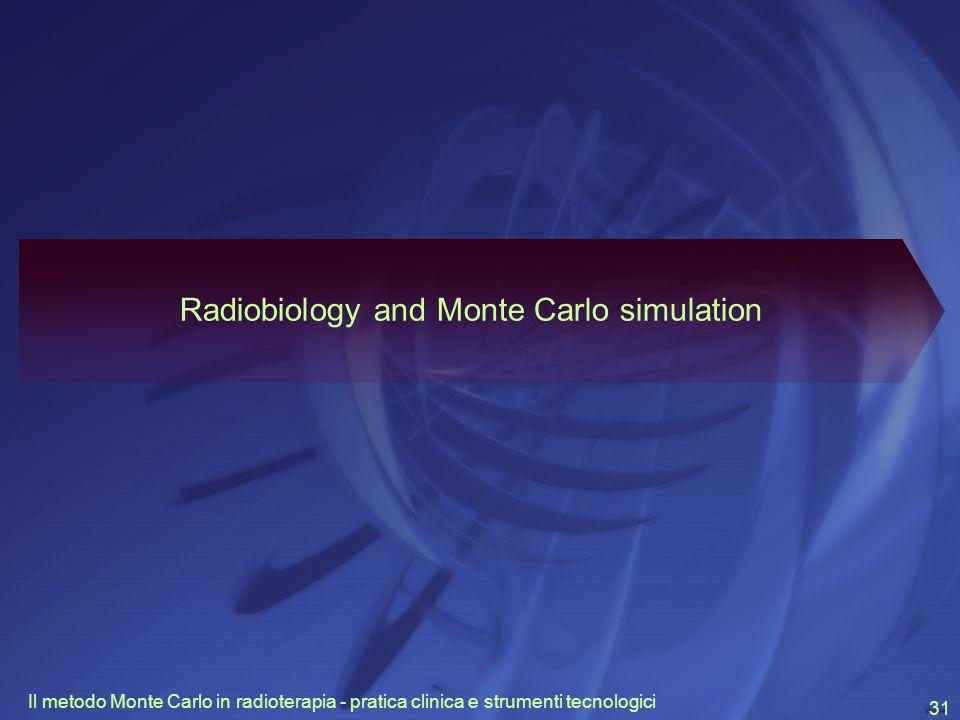 Il metodo Monte Carlo in radioterapia - pratica clinica e strumenti tecnologici 31 Radiobiology and Monte Carlo simulation