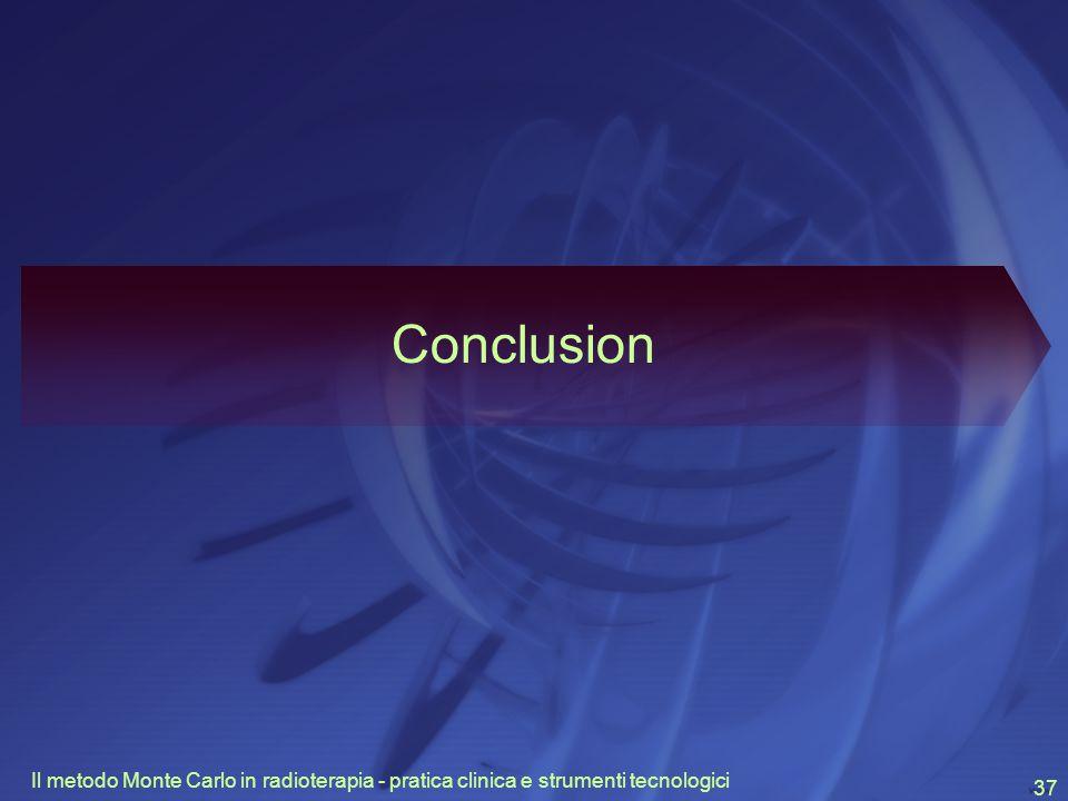 Il metodo Monte Carlo in radioterapia - pratica clinica e strumenti tecnologici 37 Conclusion