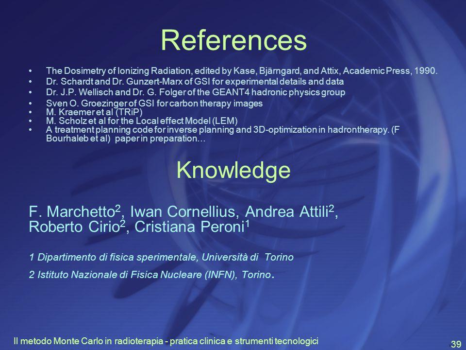 Il metodo Monte Carlo in radioterapia - pratica clinica e strumenti tecnologici 39 References The Dosimetry of Ionizing Radiation, edited by Kase, Bjärngard, and Attix, Academic Press, 1990.