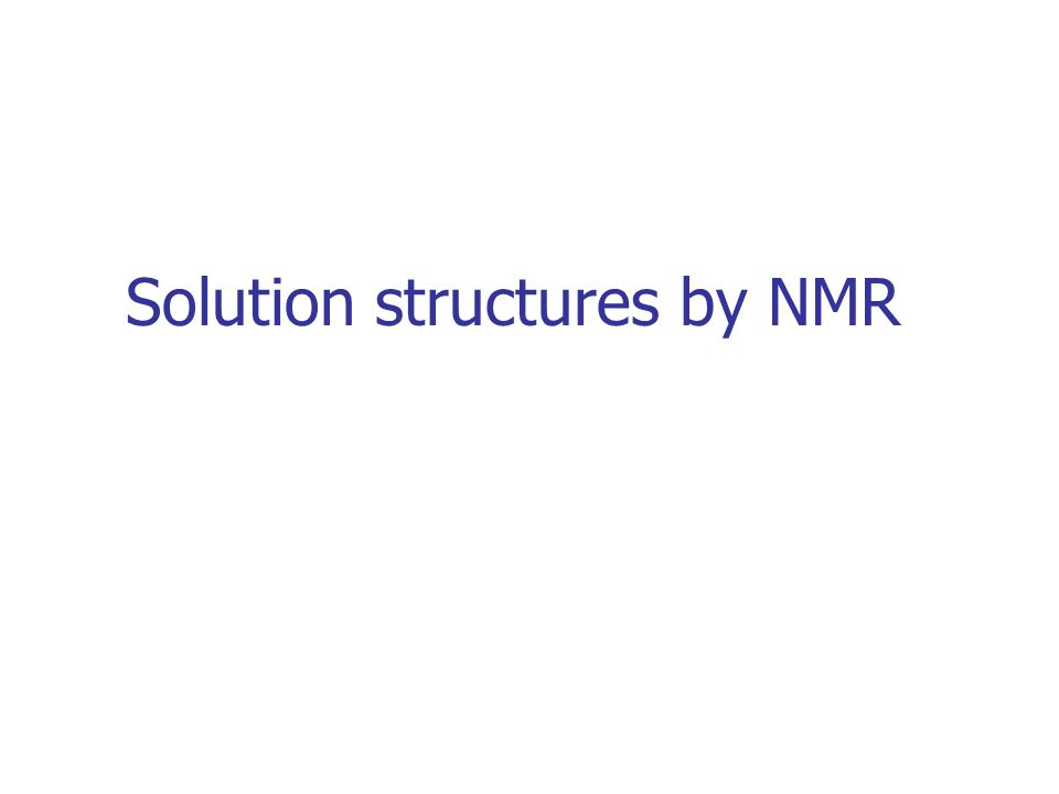 NMR Resonance assignment Structure calculations 3D structure Conversion of NMR data in distances and angles Structure refinement: REM, RMD Structure determination through NMR