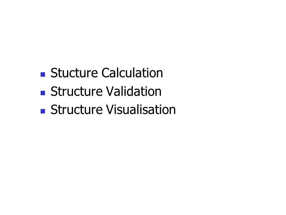 Stucture Calculation Structure Validation Structure Visualisation