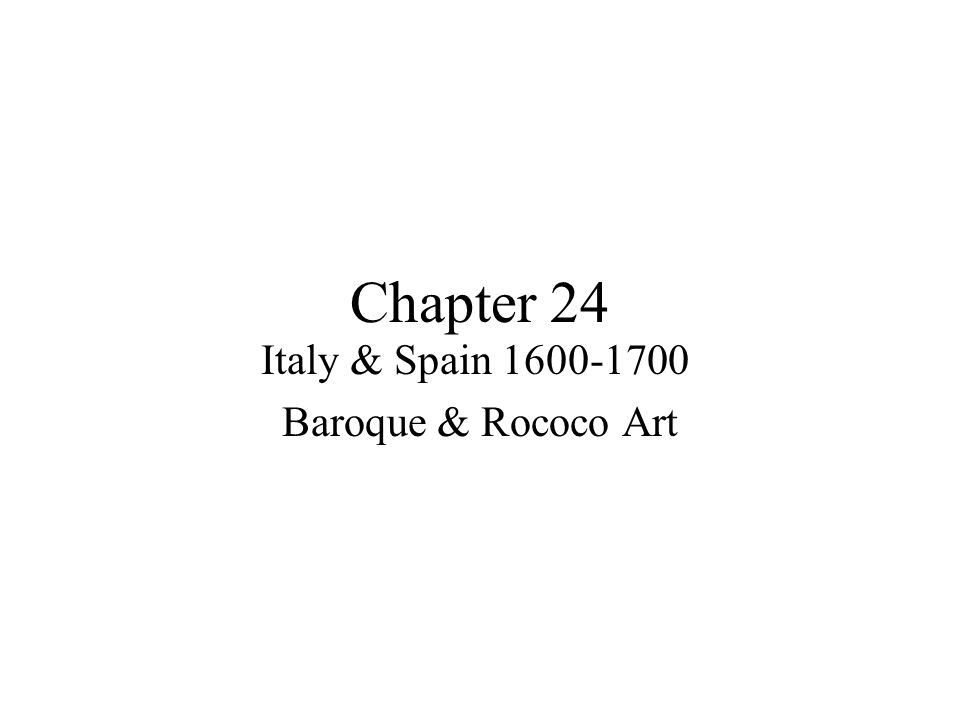 Chapter 24 Italy & Spain 1600-1700 Baroque & Rococo Art