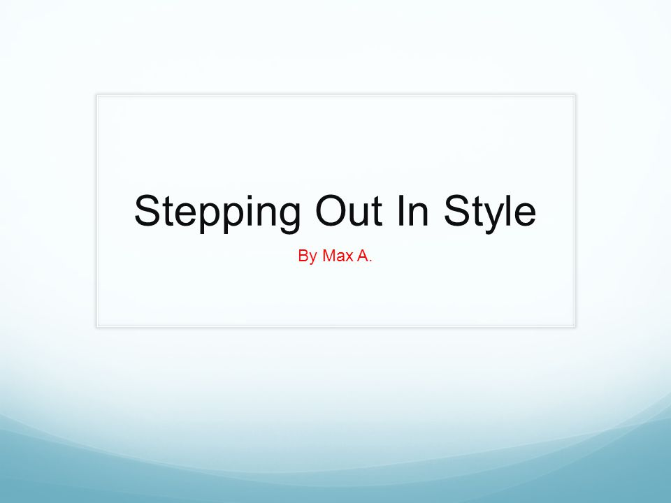Stepping Out In Style By Max A.