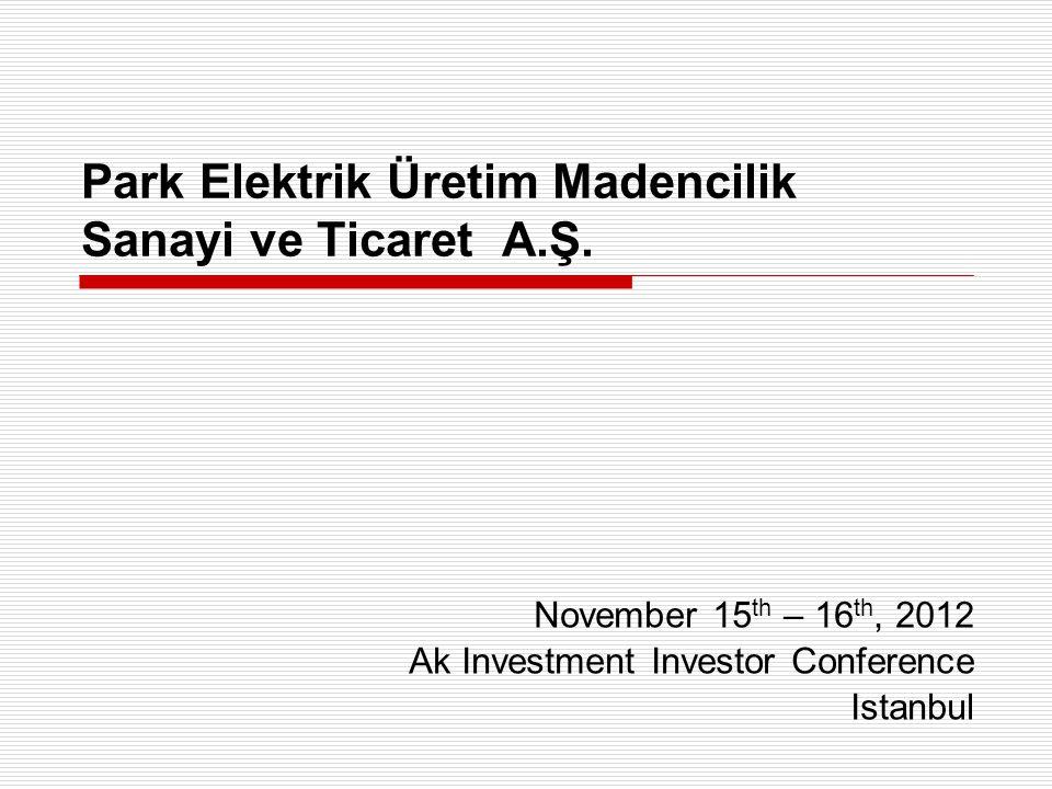 Park Elektrik Üretim Madencilik Sanayi ve Ticaret A.Ş. November 15 th – 16 th, 2012 Ak Investment Investor Conference Istanbul