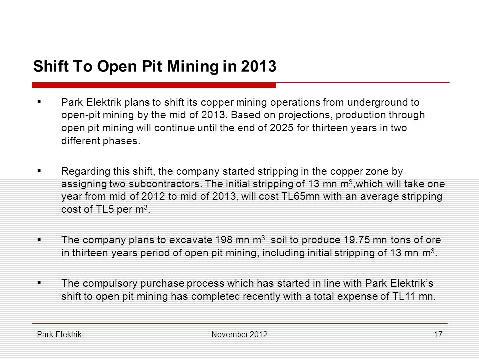 Park Elektrik17 Shift To Open Pit Mining in 2013  Park Elektrik plans to shift its copper mining operations from underground to open-pit mining by the mid of 2013.