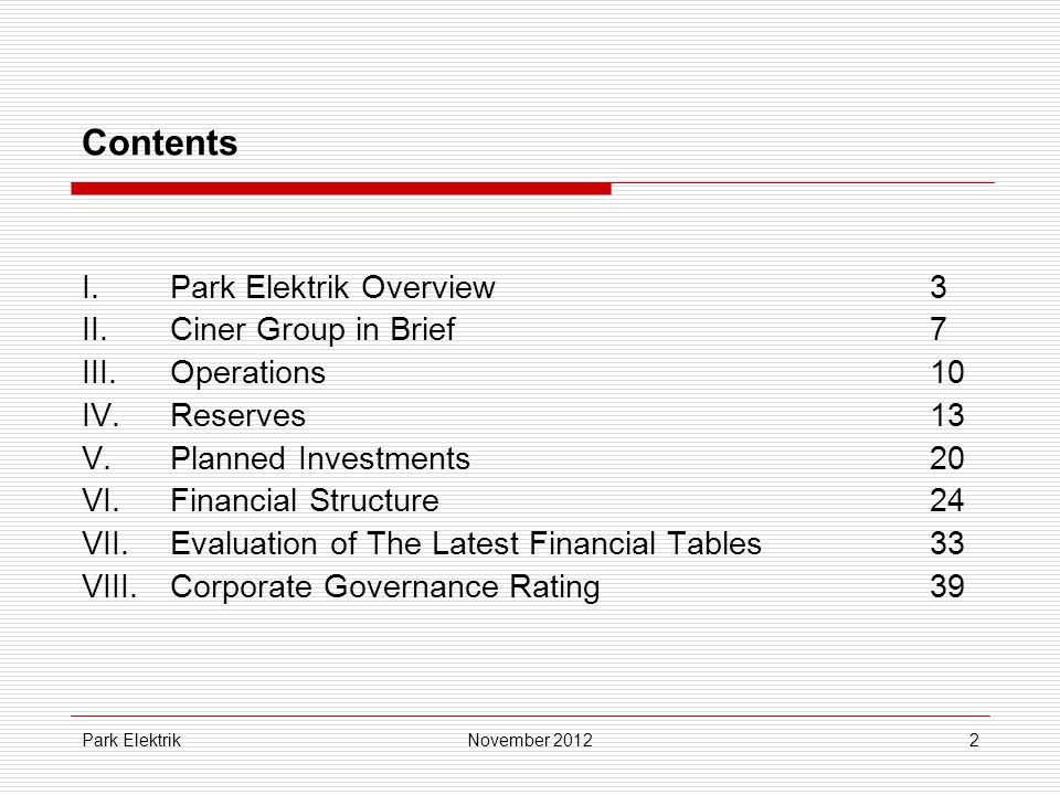 2 Contents I. Park Elektrik Overview3 II.Ciner Group in Brief 7 III.Operations 10 IV.Reserves13 V.Planned Investments20 VI.Financial Structure24 VII.E
