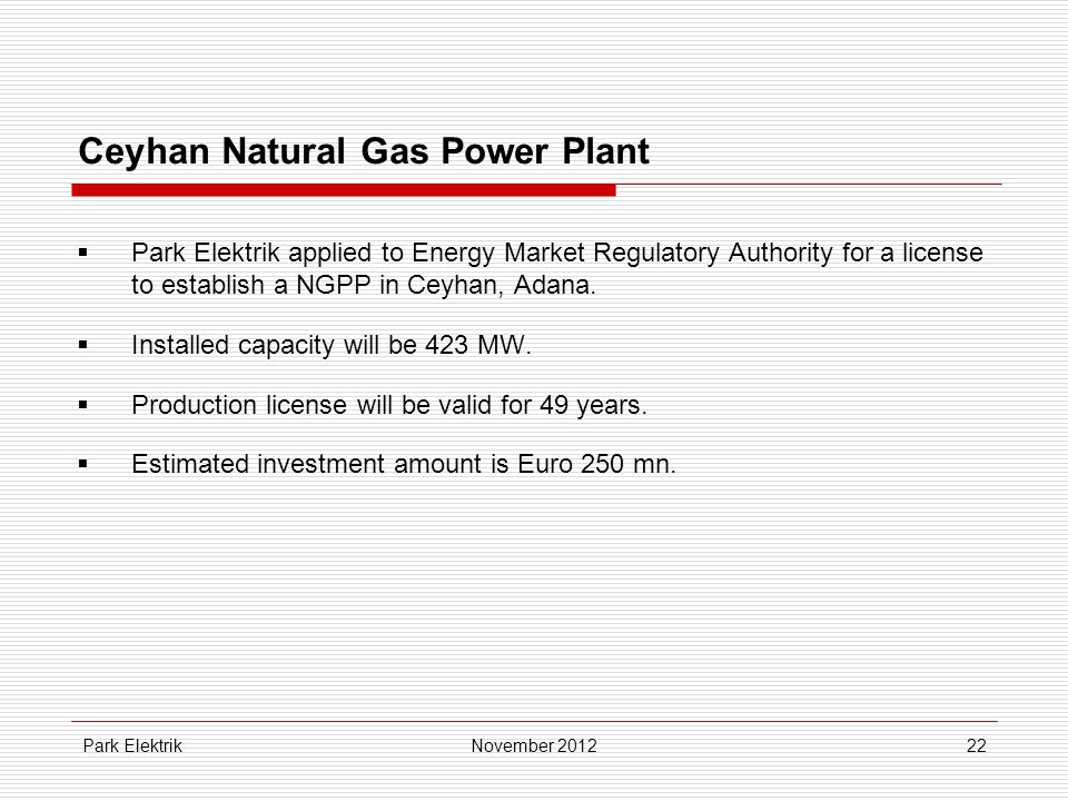 Park Elektrik22 Ceyhan Natural Gas Power Plant  Park Elektrik applied to Energy Market Regulatory Authority for a license to establish a NGPP in Ceyhan, Adana.