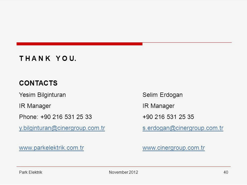 Park Elektrik40 T H A N K Y O U. CONTACTS Yesim BilginturanSelim ErdoganIR Manager Phone: +90 216 531 25 33+90 216 531 25 35 y.bilginturan@cinergroup.