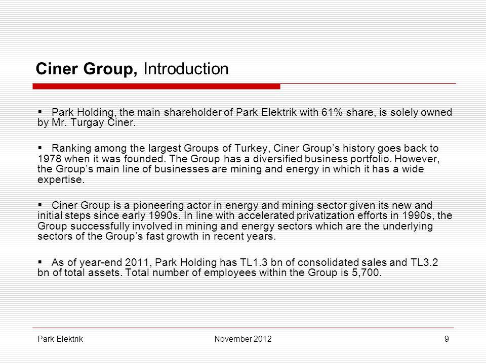 Park Elektrik9 Ciner Group, Introduction  Park Holding, the main shareholder of Park Elektrik with 61% share, is solely owned by Mr. Turgay Ciner. 