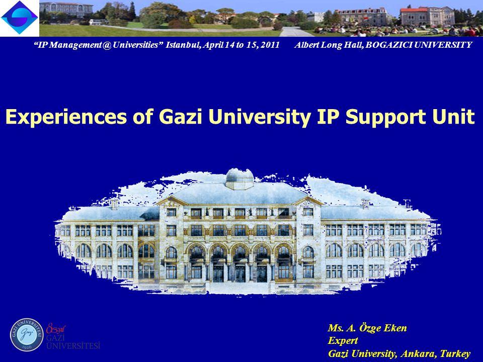 IP Management @ Universities Istanbul, April 14 to 15, 2011 Albert Long Hall, BOGAZICI UNIVERSITY Ms.