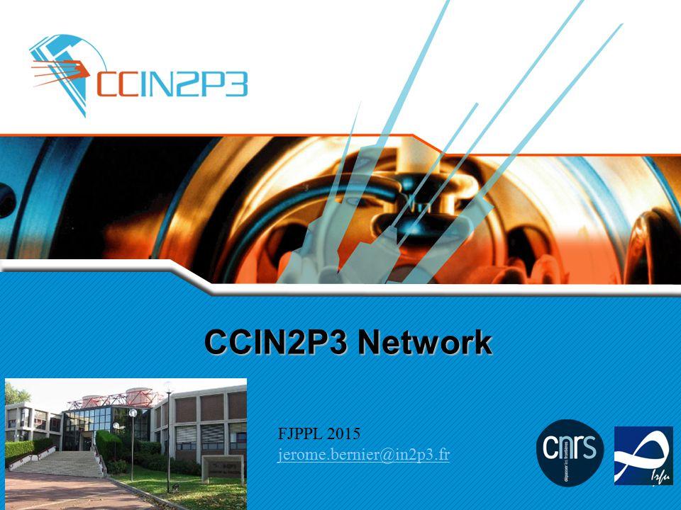 CCIN2P3 Network FJPPL 2015 jerome.bernier@in2p3.fr