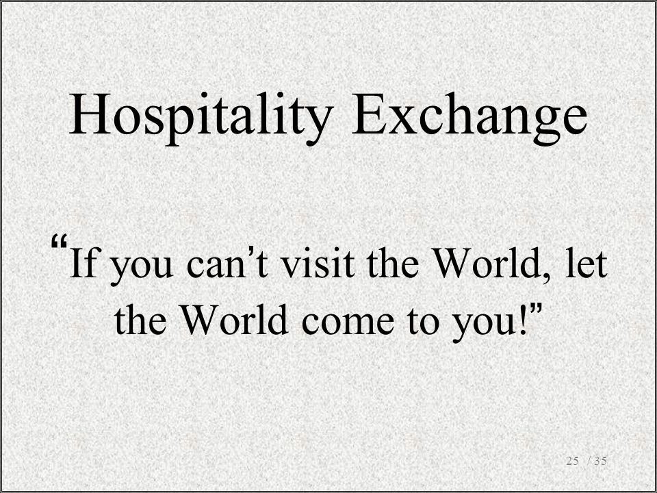 Hospitality Exchange If you can't visit the World, let the World come to you! / 3525
