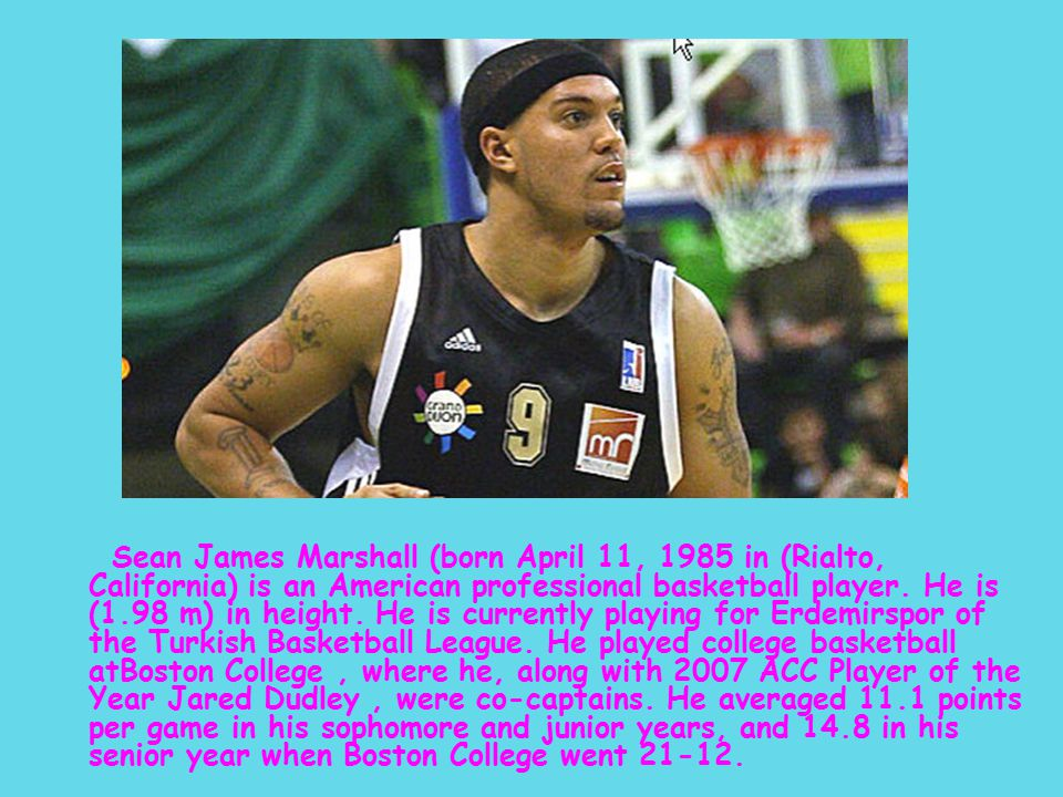 Sean James Marshall (born April 11, 1985 in (Rialto, California) is an American professional basketball player.