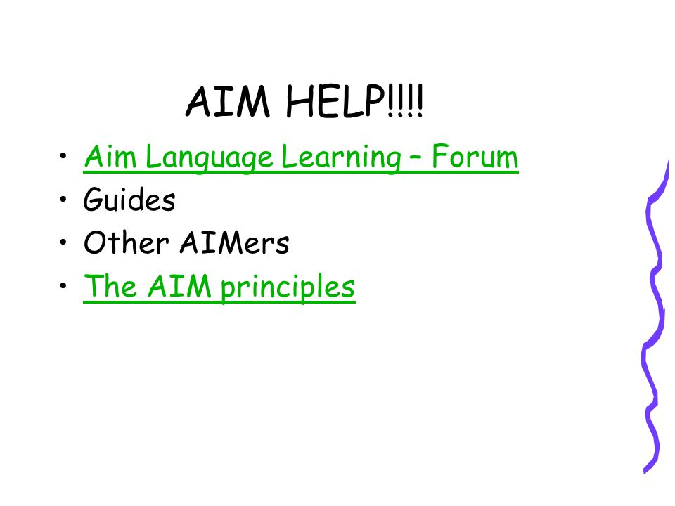 AIM HELP!!!! Aim Language Learning – Forum Guides Other AIMers The AIM principles