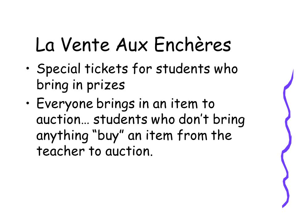 La Vente Aux Enchères Special tickets for students who bring in prizes Everyone brings in an item to auction… students who don't bring anything buy an item from the teacher to auction.