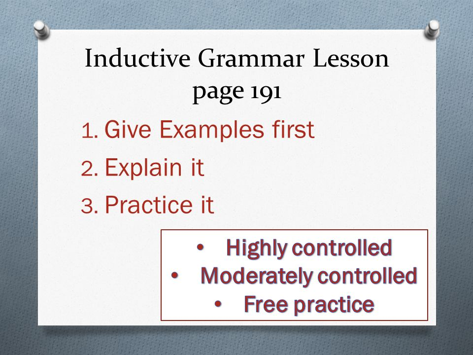 Inductive Grammar Lesson page 191 1. Give Examples first 2. Explain it 3. Practice it