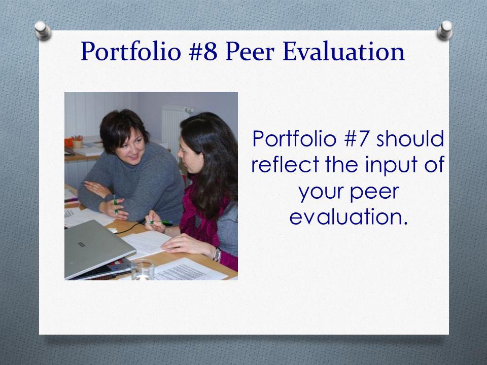 Portfolio #8 Peer Evaluation Portfolio #7 should reflect the input of your peer evaluation.