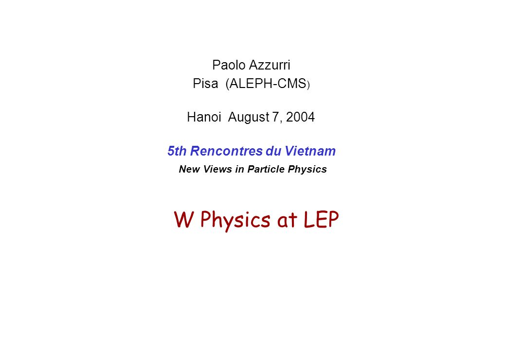 5th Rencontres du VietnamP.Azzurri - W Physics at LEP Hadronic final state interactions Bose-Einstein correlations: measure two particle correlations between W's / inside W's full effect Δm W =35 MeV measured fraction Δm W =15 MeV Colour Reconnection effects: measure particle flow in regions between W's / inside W's upper limits: k i <2.13  Prob(CR)<0.65  Δm W =90 MeV