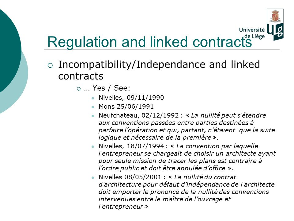 Regulation and linked contracts  Incompatibility/Independance and linked contracts  … Yes / See: Nivelles, 09/11/1990 Mons 25/06/1991 Neufchateau, 0