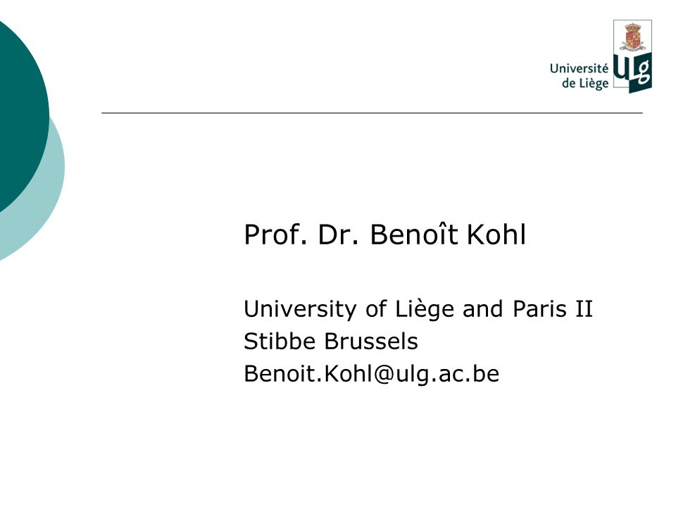 Prof. Dr. Benoît Kohl University of Liège and Paris II Stibbe Brussels Benoit.Kohl@ulg.ac.be