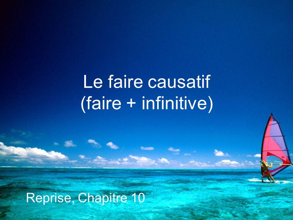 Le faire causatif (faire + infinitive) Reprise, Chapitre 10