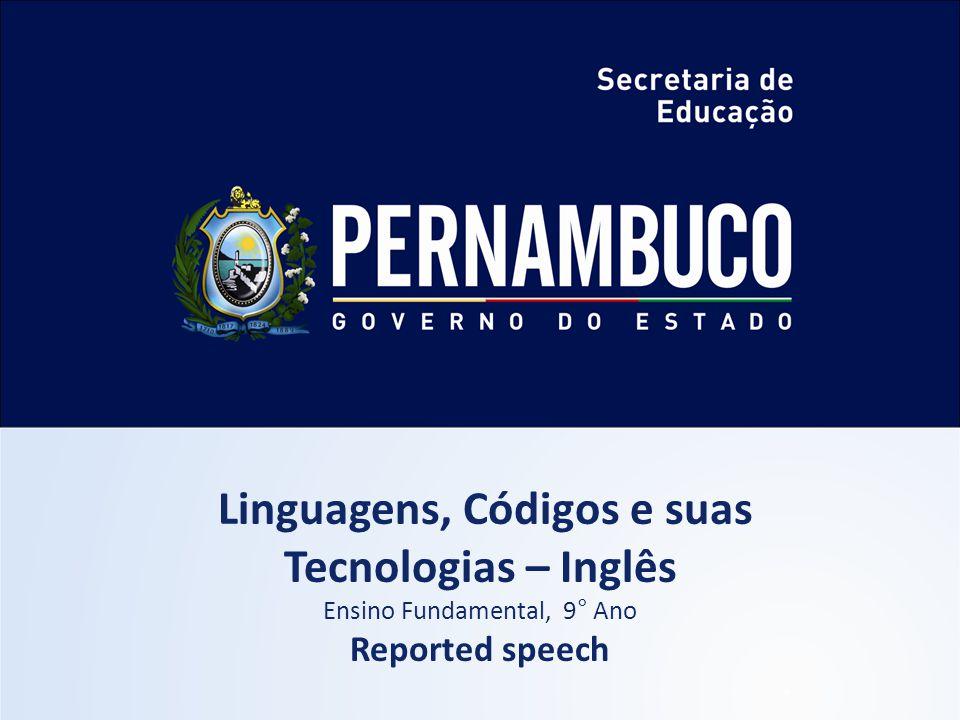 Linguagens, Códigos e suas Tecnologias – Inglês Ensino Fundamental, 9° Ano Reported speech