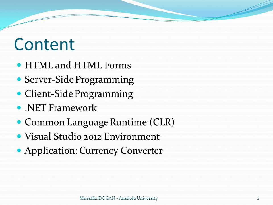 Content HTML and HTML Forms Server-Side Programming Client-Side Programming.NET Framework Common Language Runtime (CLR) Visual Studio 2012 Environment