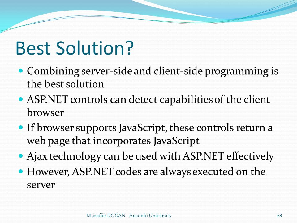 Best Solution? Combining server-side and client-side programming is the best solution ASP.NET controls can detect capabilities of the client browser I
