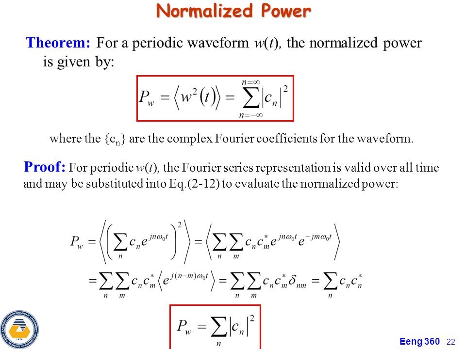 Eeng 360 22 Normalized Power Theorem: For a periodic waveform w(t), the normalized power is given by: where the {c n } are the complex Fourier coefficients for the waveform.