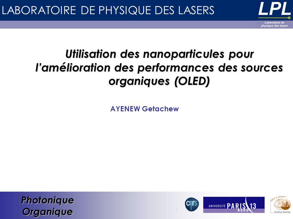 LABORATOIRE DE PHYSIQUE DES LASERS Photonique Organique Utilisation des nanoparticules pour l'amélioration des performances des sources organiques (OLED) AYENEW Getachew