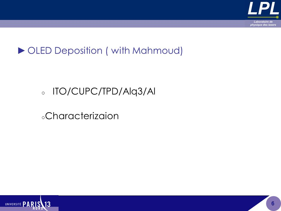 ►OLED Deposition ( with Mahmoud) o ITO/CUPC/TPD/Alq3/Al o Characterizaion 6