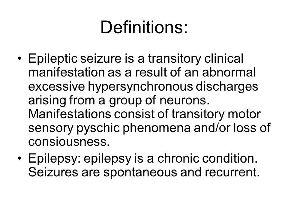 Definitions Acute symptomatic seizures: these seizures are provoked as a result of a metabolic/infectious/traumatic events.