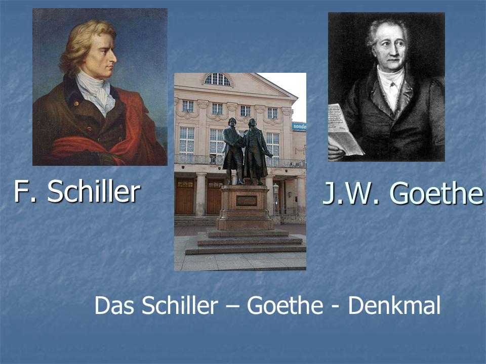 J.W. Goethe F. Schiller Das Schiller – Goethe - Denkmal