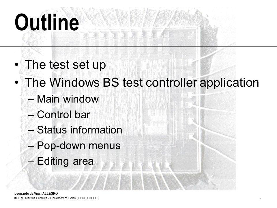 Leonardo da Vinci ALLEGRO © J. M. Martins Ferreira - University of Porto (FEUP / DEEC)3 Outline The test set up The Windows BS test controller applica