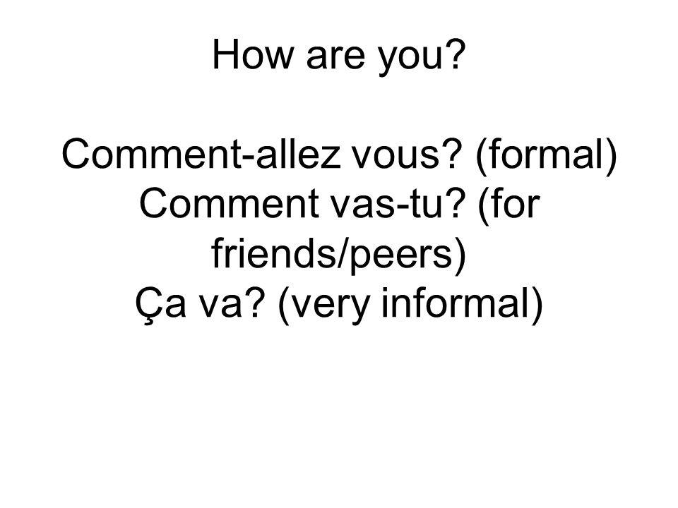 How are you. Comment-allez vous. (formal) Comment vas-tu.