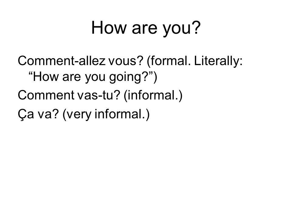 Responses to How are you? Très bien (very well).