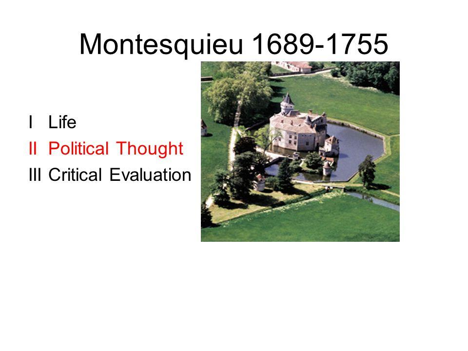 I Life Age of Absolutism Born into nobility Charles-Louis de Secondat, Baron de La Brede, Baron de Montesquieu 1721 Lettres Persanes Judge, President