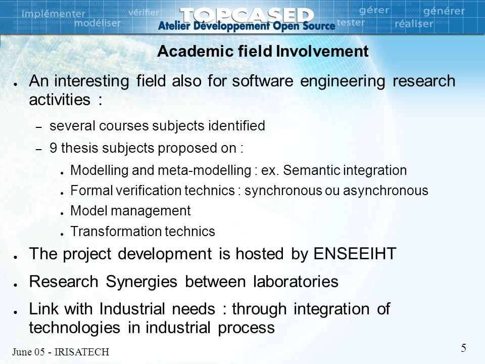 June 05 - IRISATECH 5 Academic field Involvement ● An interesting field also for software engineering research activities : – several courses subjects