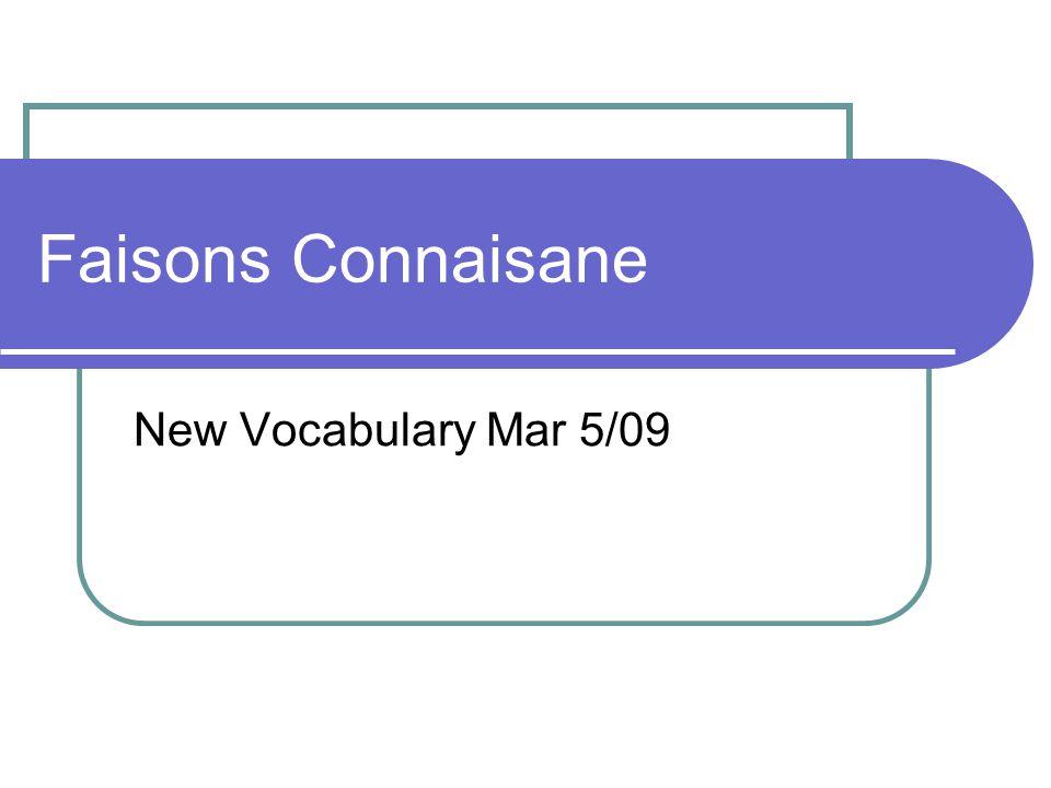 Faisons Connaisane New Vocabulary Mar 5/09