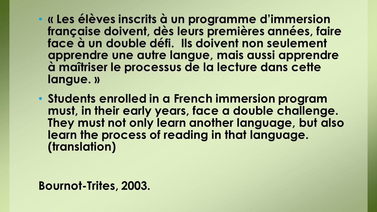 « Les élèves inscrits à un programme d'immersion française doivent, dès leurs premières années, faire face à un double défi. Ils doivent non seulement