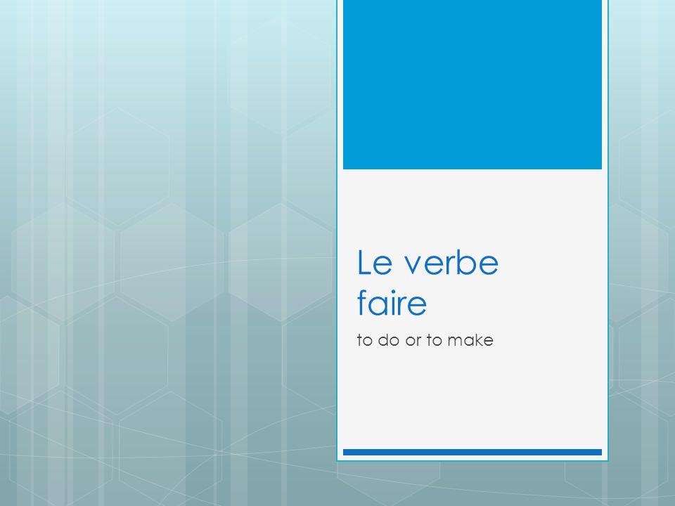 Le verbe faire to do or to make