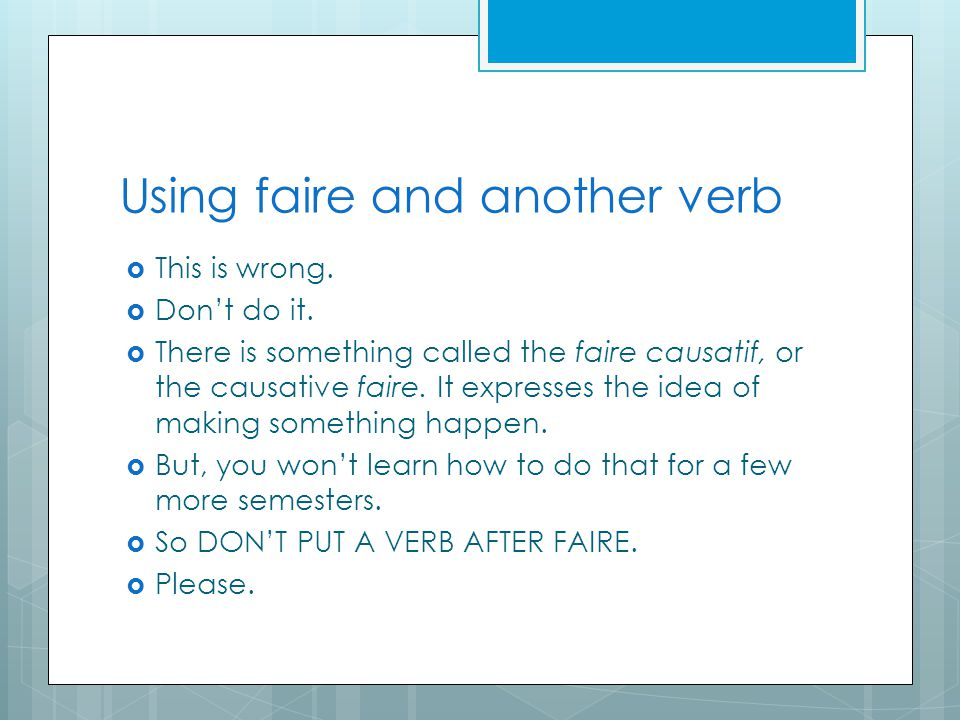 Using faire and another verb  This is wrong.  Don't do it.