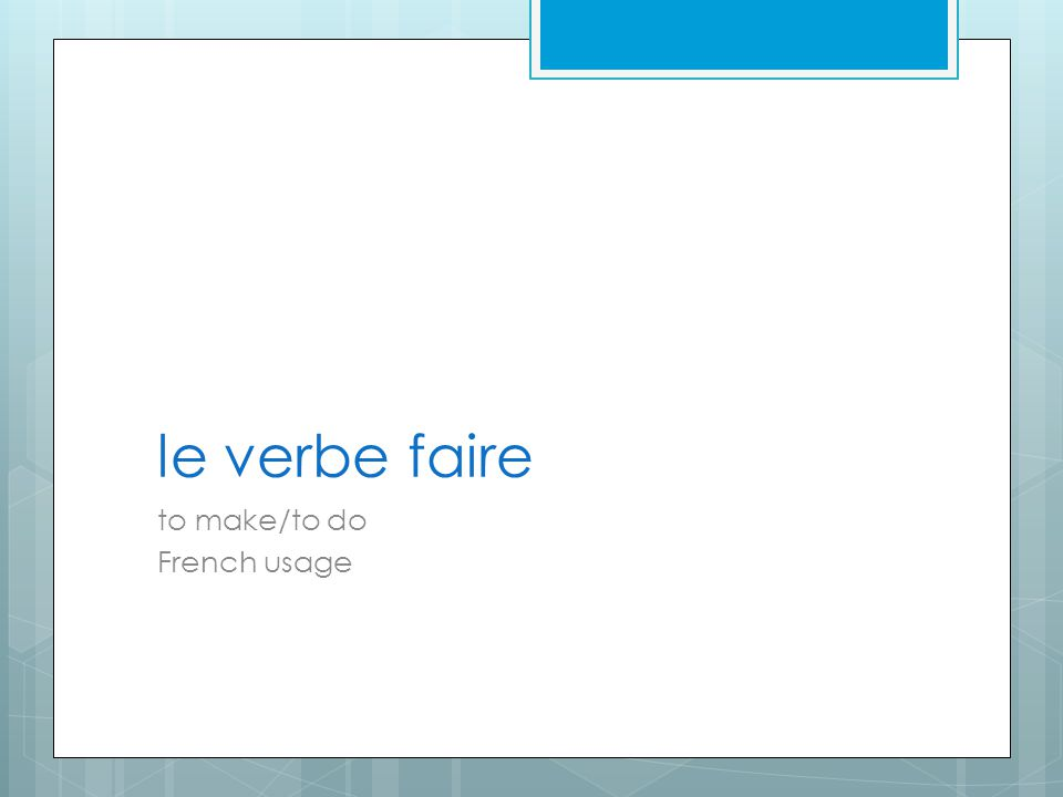 le verbe faire to make/to do French usage