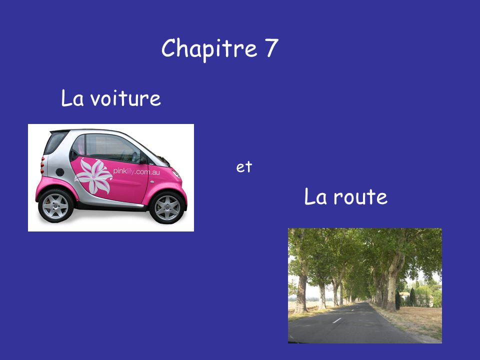 Chapitre 7 La voiture et La route