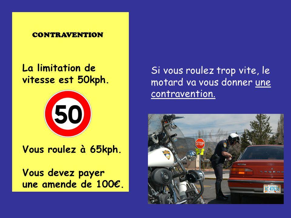 Si vous roulez trop vite, le motard va vous donner une contravention.