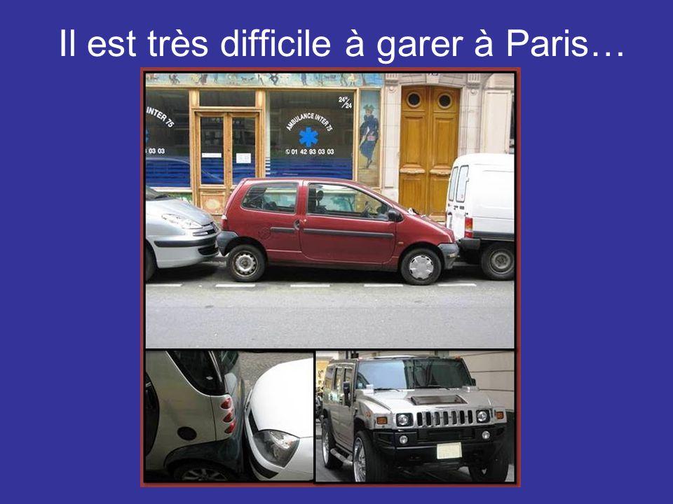 Il est très difficile à garer à Paris…